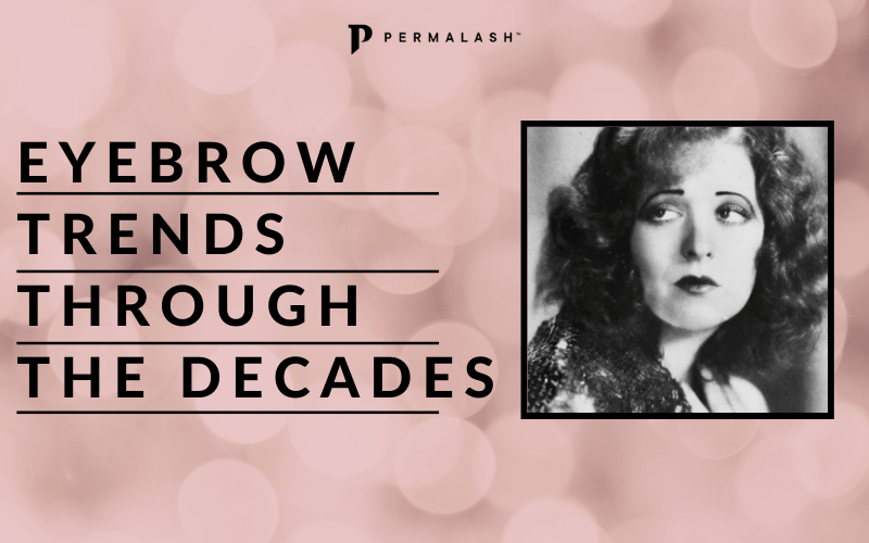 Eyebrows Through the Decades: Black and white image of Clara Bow and text.